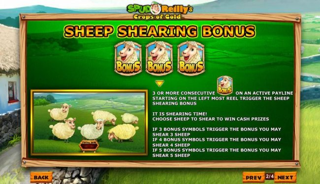 3 or more sheep Bonus symbols consecutive on an active payline starting on the leftmost reel trigger the Sheep Shearing Bonus