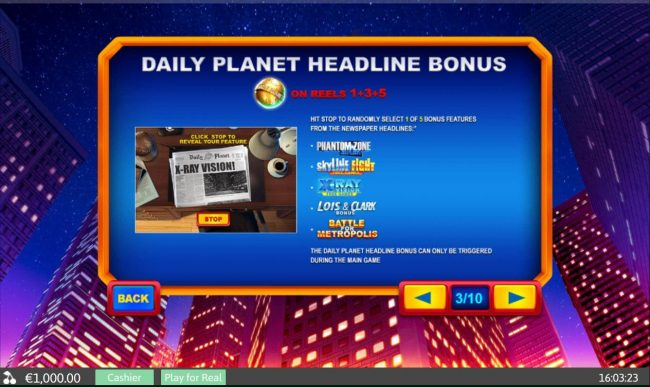 Daily Planet Headline Bonus - Landing Daily Planet globe scatters anywhere on reels 1, 3 and 5 awards 1 of 5 bonus features.