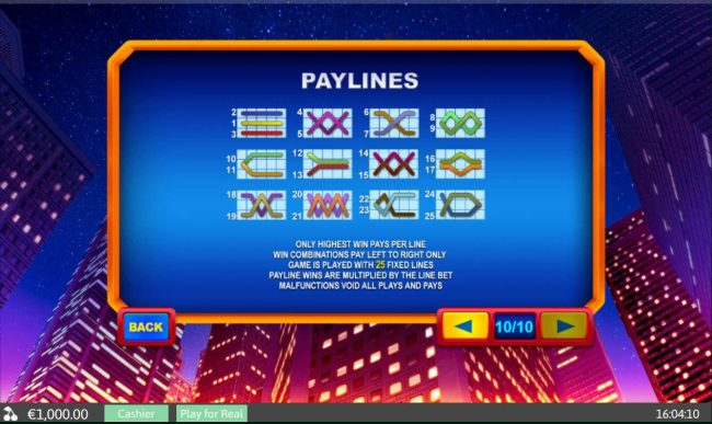 Payline Diagrams 1-25. Only highest win pays per line. Win combinations pay left to right only. Game is played with 25 fixed lines. Payline wins are multiplied by the line bet.