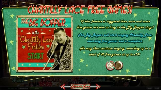 Chantilly Lace Free Games - If this feature is triggered then more and more free games are won as long as the Big Bopper sings.