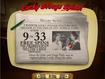 Lucky Stooge Spins - 9 or 33 free spins are awarded with all prizes that include a wild tripled!