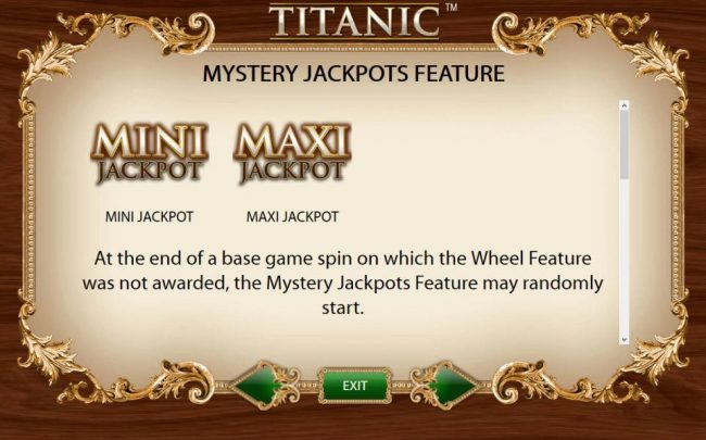 Mystery Jaclpots feature - At the end of a base game spin on which the Wheel Feature was not awarded, the Mystery Jackpots Feature may randomly start.