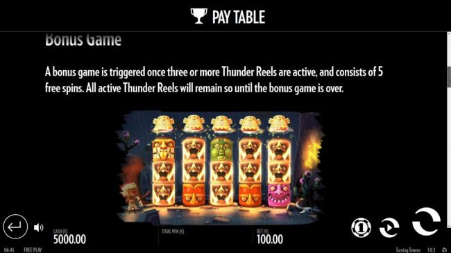 Turning Totems :: A bonus game is triggered once three or more Thunder Reels are active, and consists of 5 free spins. All active Thunder Reels will remain so until the bonus game is over.