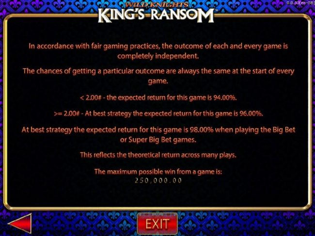 Wild Knights King's Ransom :: Payback Information - Theoretical return To Player is from 94.00% to 98.00%. The maximum win on any transaction is capped at 250,000.