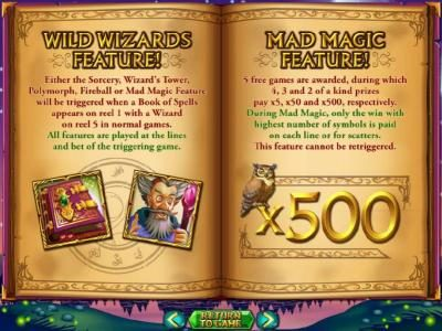 Mad Magic feature - 5 free games are awarded, during which 4, 3 and 2 of a kind prizes pay x5, x50 and x500, respectively.