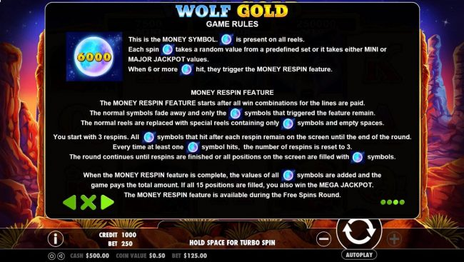 The moon is the games money symbol and is present on all reels. When 6 or moree money symbols hit, they trigger the Money respin feature. The progressive jackpots can be won during the Money respin feature.