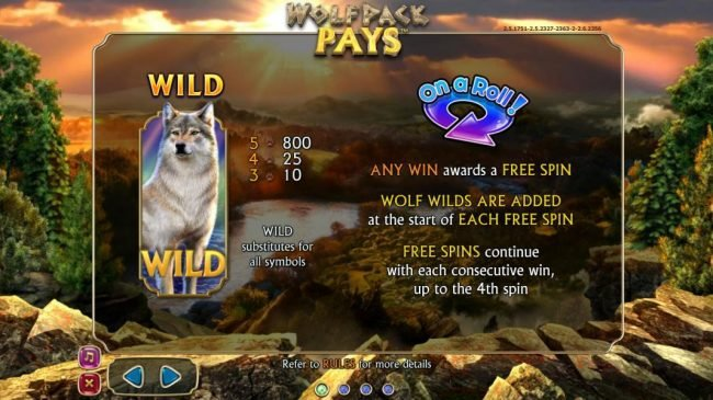 Wolfpack Pays :: Wild symbol paytable. Any win awards a free spin. Wolf wilds are added at the start of each spin. Free Spins continue with each consecutive win, up to the 4th spin.