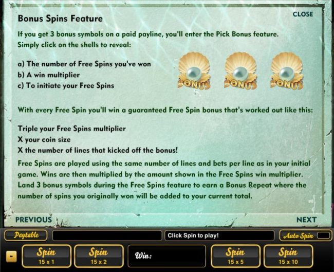 Bonus Spins feature - if you get 3 pearl bonus symbols on a paid payline, you will enter the Pick Bonus Feature.