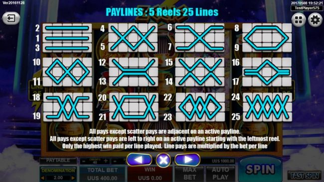 Zeus :: Payline Diagrams 1-25. All pays except scatter pays are adjacent on an active payline. All pays except scatter pays are left to right on an active payline starting with the leftmost reel. Only the highest win paid per line played.